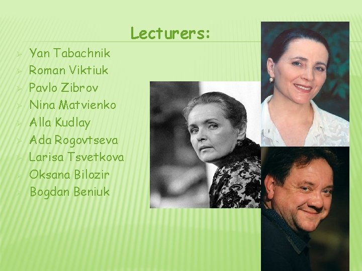 Lecturers: Ø Ø Ø Ø Ø Yan Tabachnik Roman Viktiuk Pavlo Zibrov Nina Matvienko