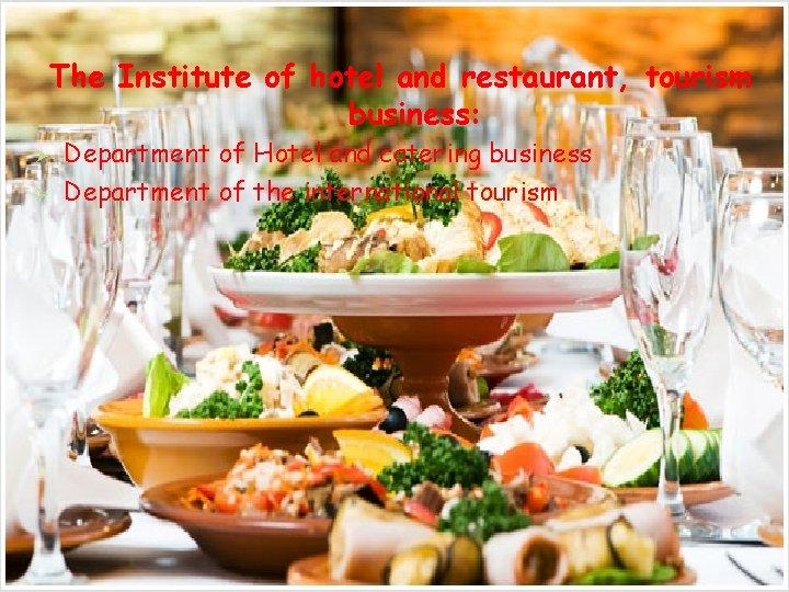 The Institute of hotel and restaurant, tourism business: Ø Ø Department of Hotel and