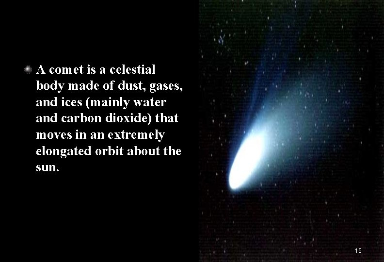 A comet is a celestial body made of dust, gases, and ices (mainly water