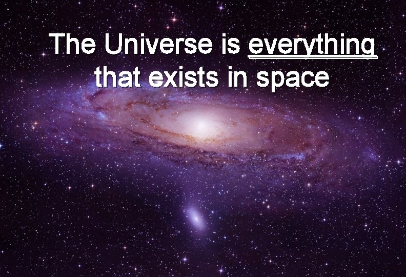 Th The Universe is everything that exists in space 3