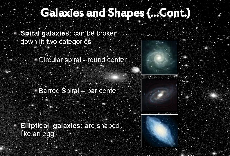 Galaxies and Shapes (…Cont. ) Spiral galaxies: can be broken down in two categories