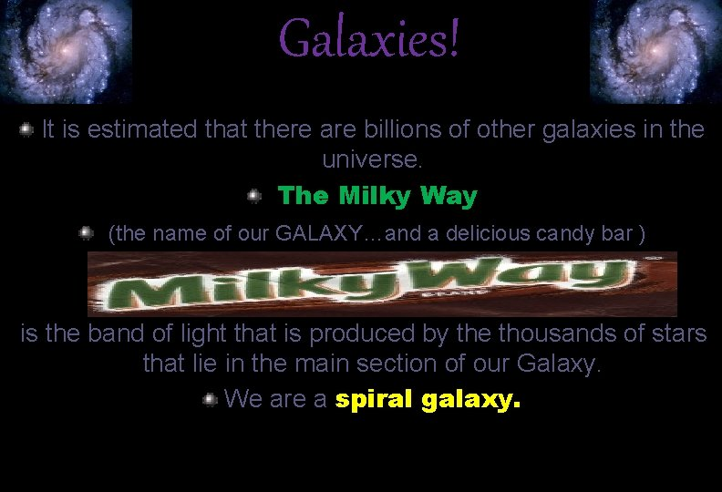 Galaxies! It is estimated that there are billions of other galaxies in the universe.