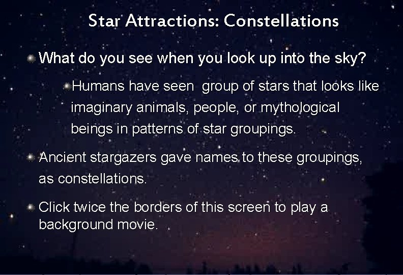 Star Attractions: Constellations What do you see when you look up into the sky?