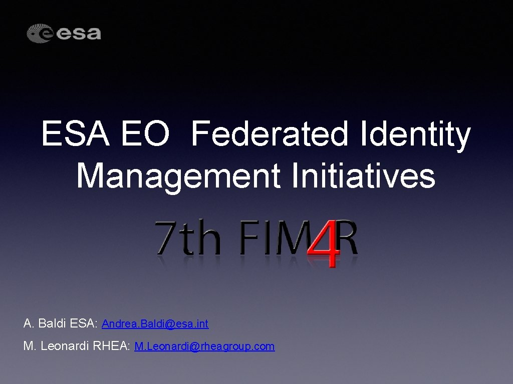 ESA EO Federated Identity Management Initiatives A. Baldi ESA: Andrea. Baldi@esa. int M. Leonardi