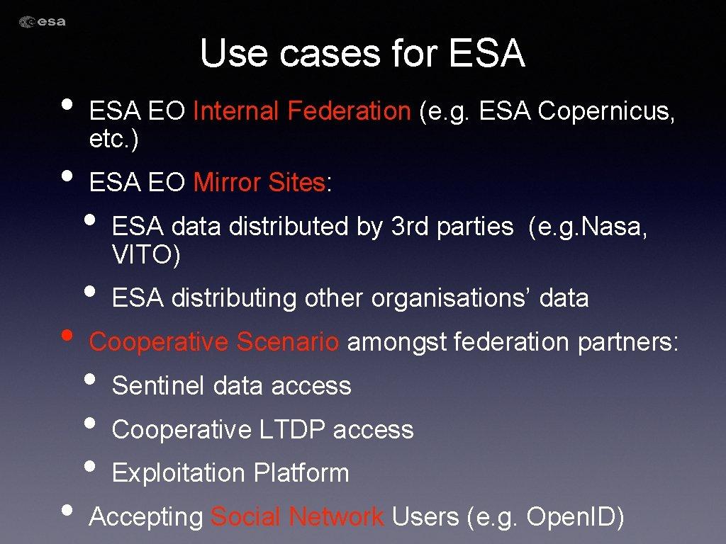 Use cases for ESA • • ESA EO Internal Federation (e. g. ESA Copernicus,