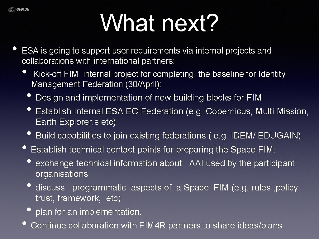 What next? • ESA is going to support user requirements via internal projects and