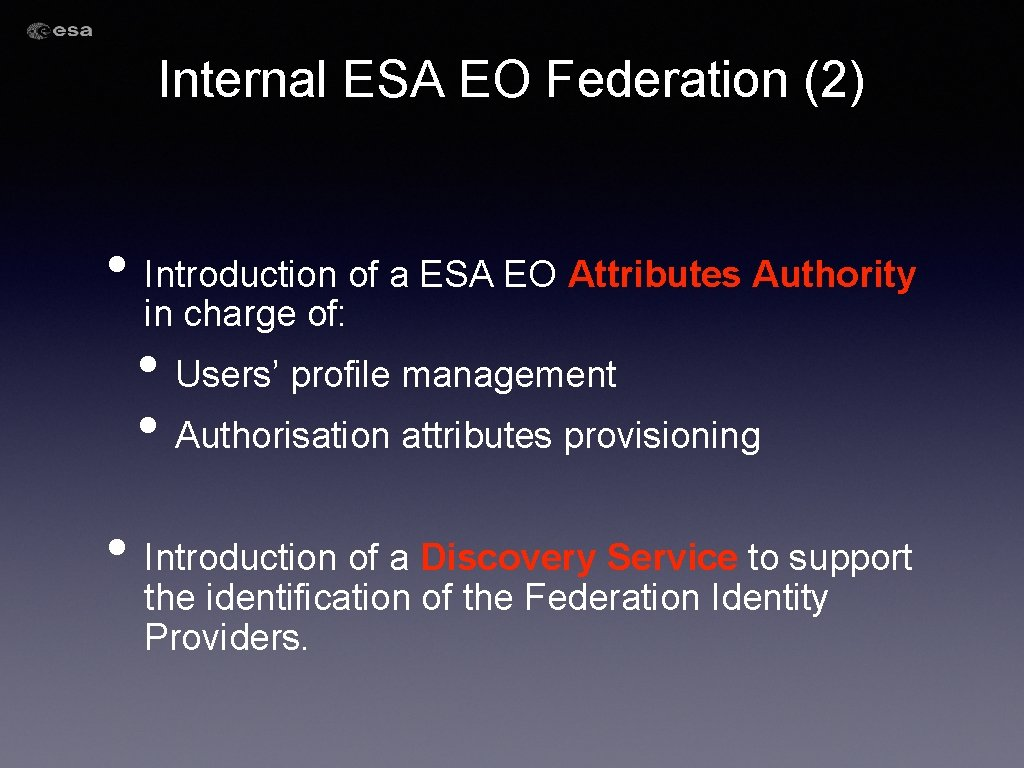 Internal ESA EO Federation (2) • Introduction of a ESA EO Attributes Authority in