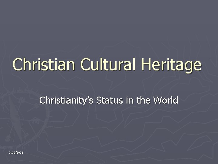 Christian Cultural Heritage Christianity's Status in the World 3/12/2021