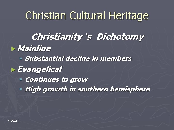 Christian Cultural Heritage Christianity 's Dichotomy ► Mainline § Substantial decline in members ►