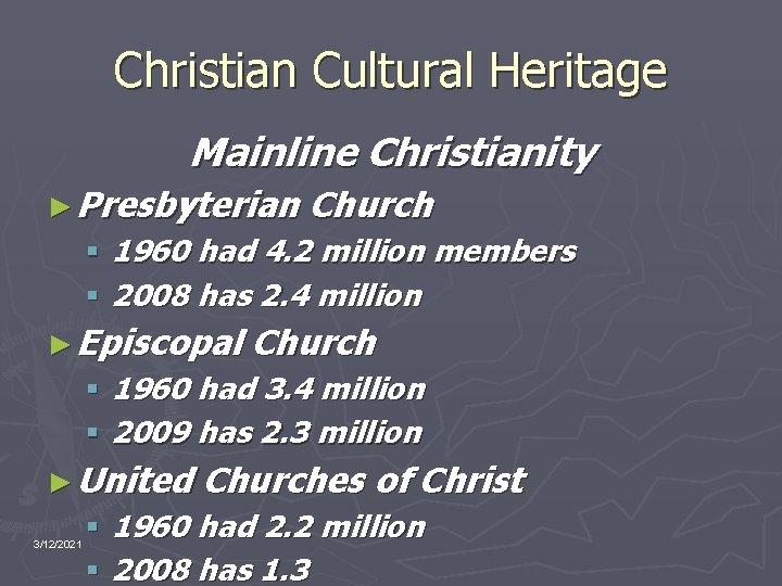 Christian Cultural Heritage Mainline Christianity ► Presbyterian Church § 1960 had 4. 2 million