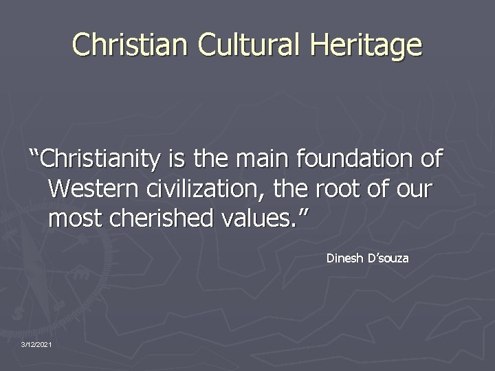 """Christian Cultural Heritage """"Christianity is the main foundation of Western civilization, the root of"""