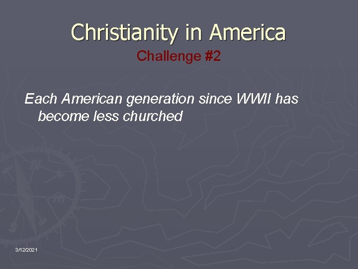 Christianity in America Challenge #2 Each American generation since WWII has become less churched
