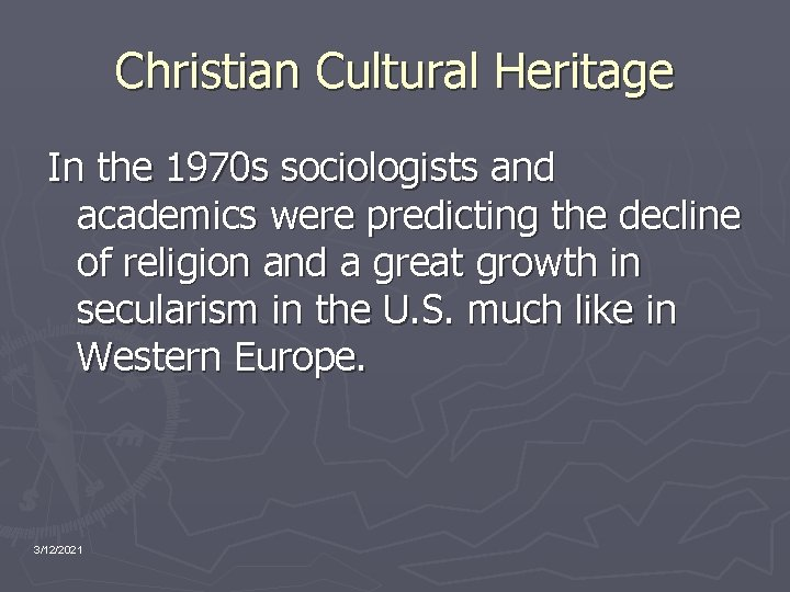 Christian Cultural Heritage In the 1970 s sociologists and academics were predicting the decline