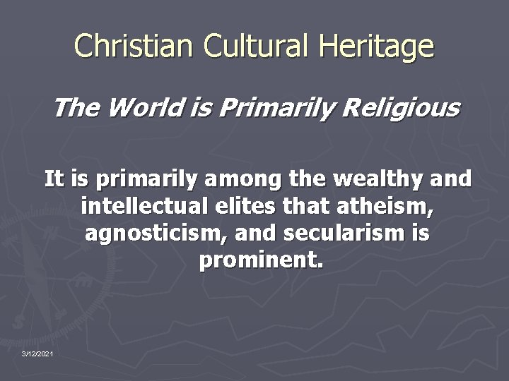 Christian Cultural Heritage The World is Primarily Religious It is primarily among the wealthy