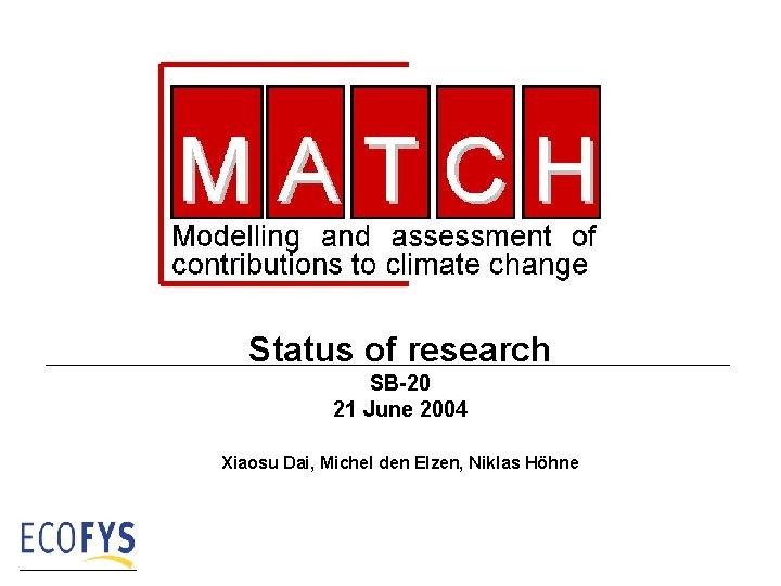 Status of research SB-20 21 June 2004 Xiaosu Dai, Michel den Elzen, Niklas Höhne