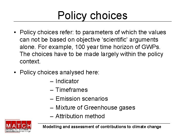 Policy choices • Policy choices refer: to parameters of which the values can not
