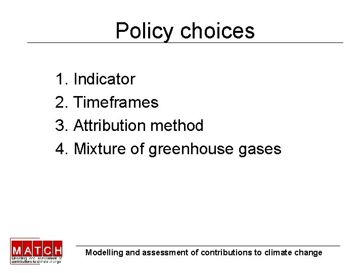 Policy choices 1. Indicator 2. Timeframes 3. Attribution method 4. Mixture of greenhouse gases