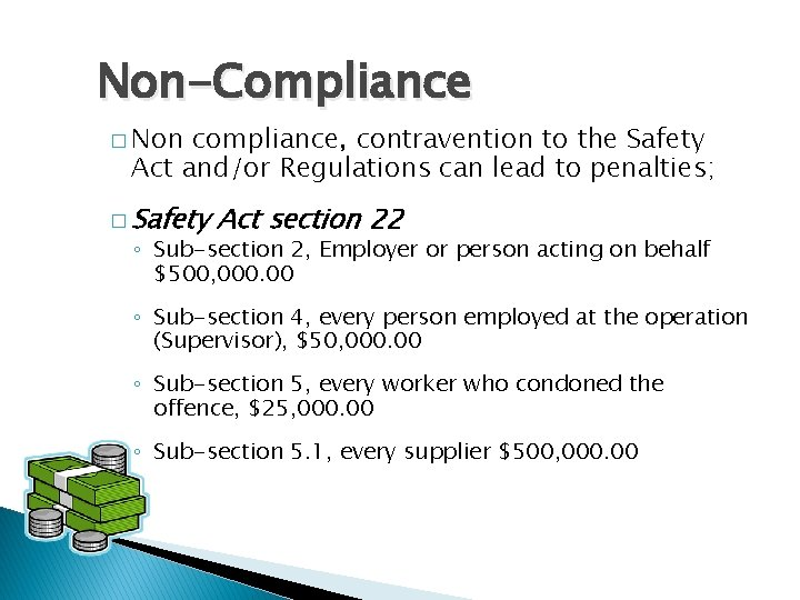Non-Compliance � Non compliance, contravention to the Safety Act and/or Regulations can lead to