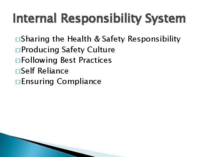 Internal Responsibility System � Sharing the Health & Safety Responsibility � Producing Safety Culture