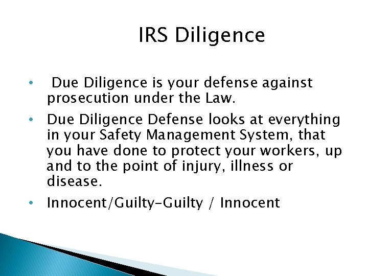IRS Diligence • Due Diligence is your defense against prosecution under the Law. •