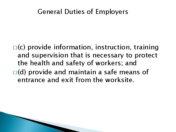 General Duties of Employers � (c) provide information, instruction, training and supervision that is