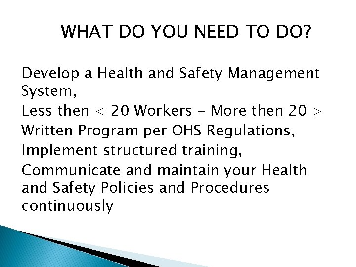 WHAT DO YOU NEED TO DO? Develop a Health and Safety Management System, Less