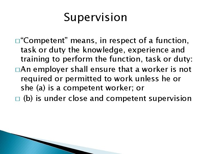 """Supervision � """"Competent"""" means, in respect of a function, task or duty the knowledge,"""