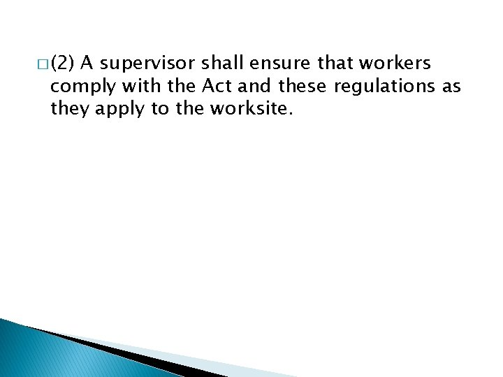 � (2) A supervisor shall ensure that workers comply with the Act and these