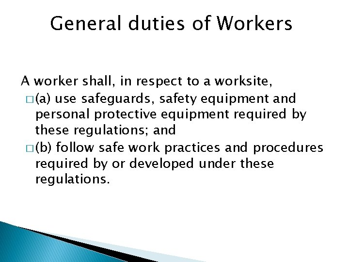 General duties of Workers A worker shall, in respect to a worksite, � (a)