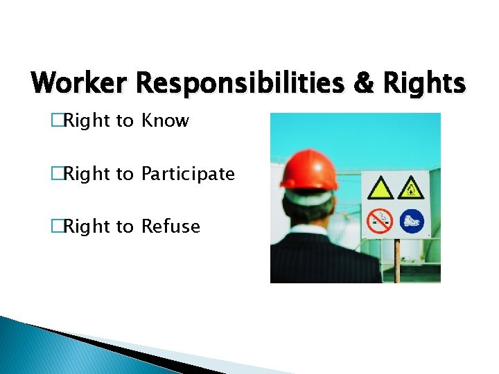 Worker Responsibilities & Rights �Right to Know �Right to Participate �Right to Refuse