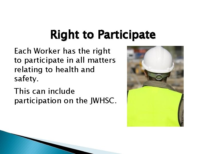 Right to Participate Each Worker has the right to participate in all matters relating