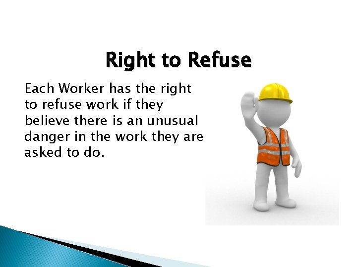 Right to Refuse Each Worker has the right to refuse work if they believe