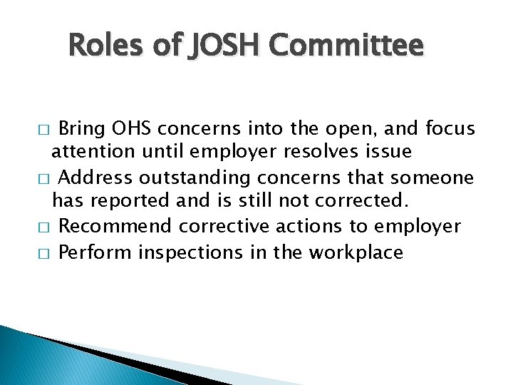 Roles of JOSH Committee Bring OHS concerns into the open, and focus attention until