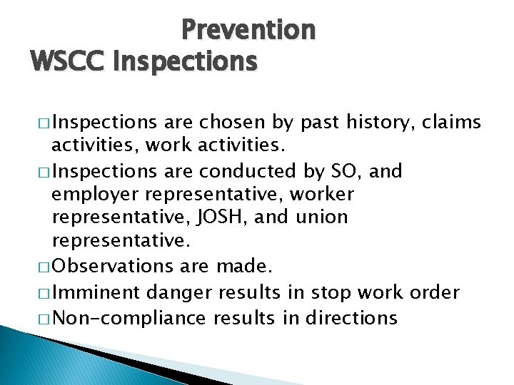 Prevention WSCC Inspections � Inspections are chosen by past history, claims activities, work activities.