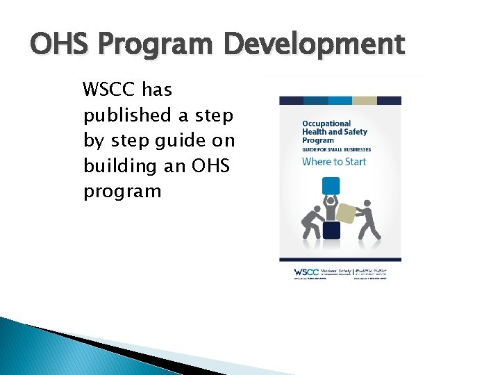 OHS Program Development WSCC has published a step by step guide on building an