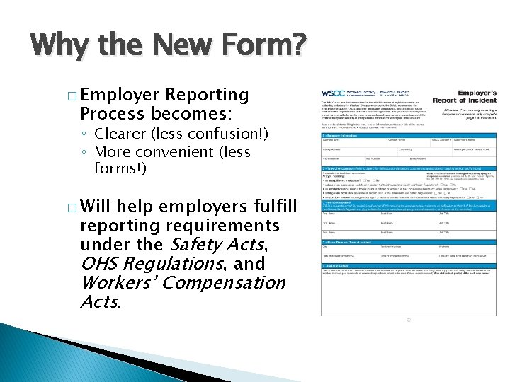 Why the New Form? � Employer Reporting Process becomes: ◦ Clearer (less confusion!) ◦