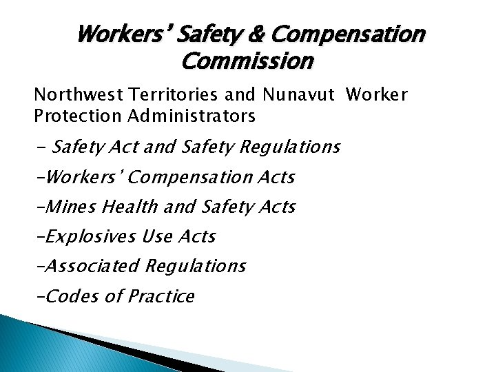 Workers' Safety & Compensation Commission Northwest Territories and Nunavut Worker Protection Administrators - Safety