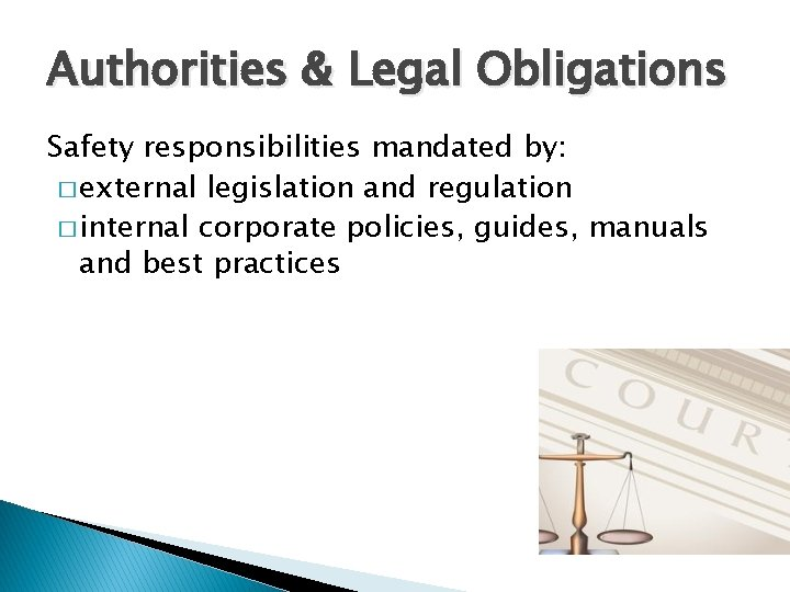 Authorities & Legal Obligations Safety responsibilities mandated by: � external legislation and regulation �