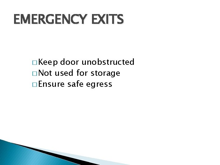 EMERGENCY EXITS � Keep door unobstructed � Not used for storage � Ensure safe