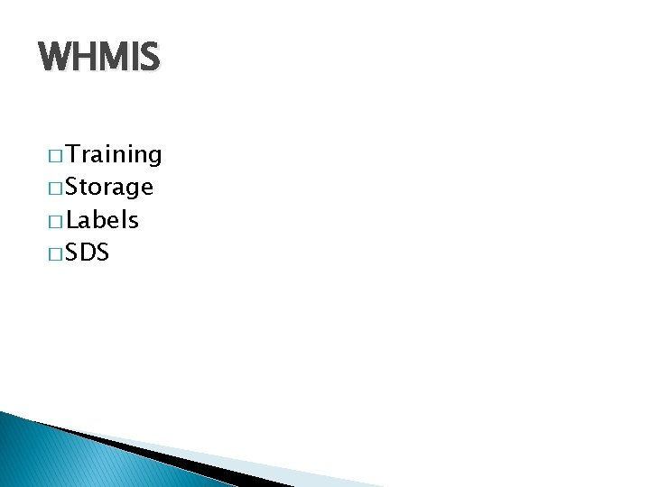 WHMIS � Training � Storage � Labels � SDS