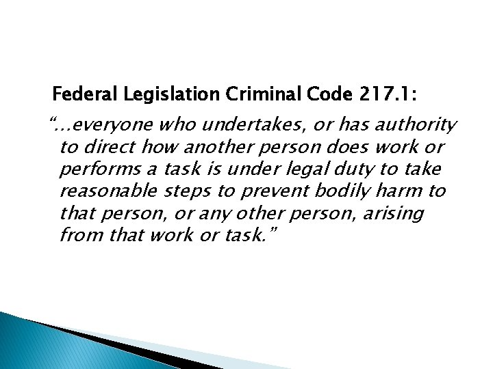 """Federal Legislation Criminal Code 217. 1: """"…everyone who undertakes, or has authority to direct"""