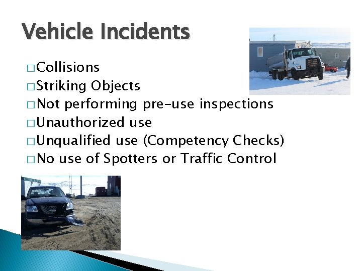 Vehicle Incidents � Collisions � Striking Objects � Not performing pre-use inspections � Unauthorized