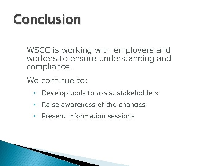 Conclusion WSCC is working with employers and workers to ensure understanding and compliance. We
