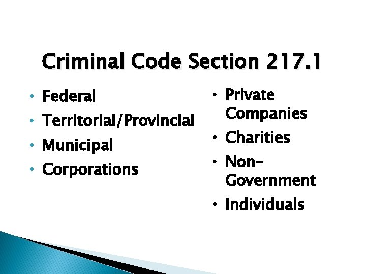 Criminal Code Section 217. 1 • Federal • Territorial/Provincial • Municipal • Corporations •