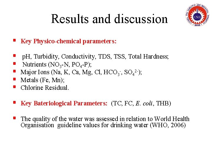 Results and discussion § Key Physico-chemical parameters: § § § p. H, Turbidity, Conductivity,