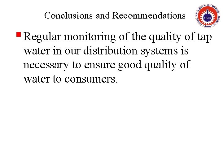 Conclusions and Recommendations § Regular monitoring of the quality of tap water in our