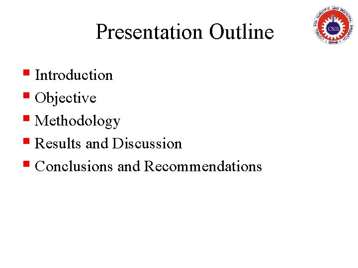 Presentation Outline § Introduction § Objective § Methodology § Results and Discussion § Conclusions