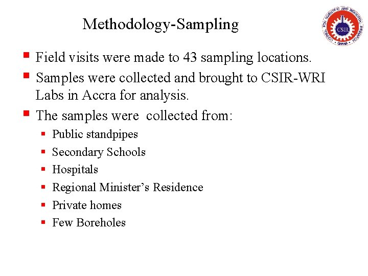 Methodology-Sampling § Field visits were made to 43 sampling locations. § Samples were collected