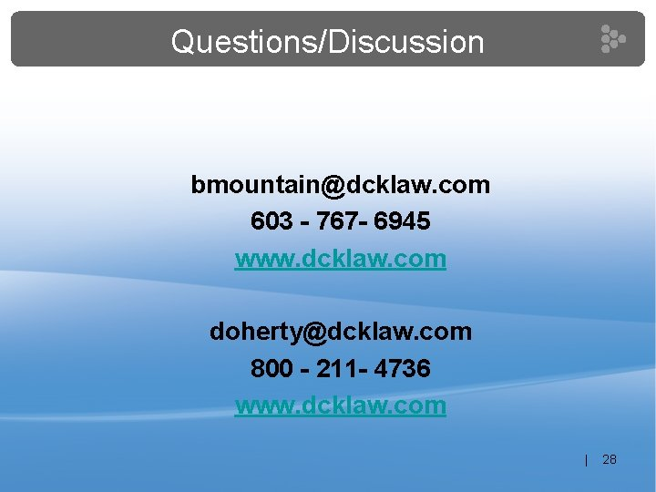 Questions/Discussion bmountain@dcklaw. com 603 - 767 - 6945 www. dcklaw. com doherty@dcklaw. com 800