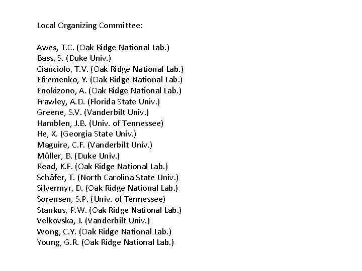 Local Organizing Committee: Awes, T. C. (Oak Ridge National Lab. ) Bass, S. (Duke